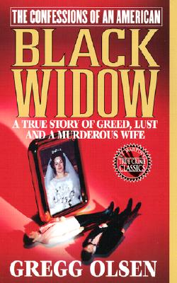 The Confessions of an American Black Widow : A True Story of Greed, Lust and a Murderous Wife (Confessions of Black Widow), GREGG OLSEN