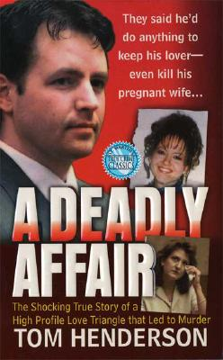 A Deadly Affair (St. Martin's True Crime Library), Tom Henderson