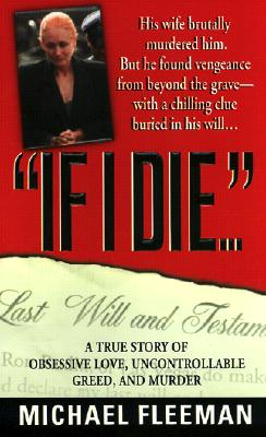 "Image for ""If I Die...: A True Story of Obsessive Love, Uncontrollable Greed, and Murder (St. Martin's True Crime Library)"""