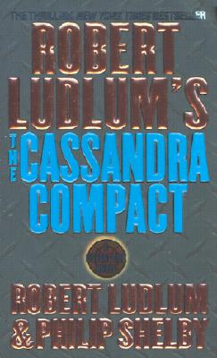 Robert Ludlum's The Cassandra Compact  A Covert-One Novel, Ludlum, Robert & Philip Shelby