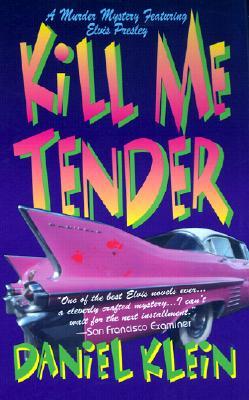 Kill Me Tender: A Murder Mystery Featuring the Singing Sleuth Elvis Presley, Klein, Daniel