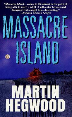 Massacre Island  A Novel, Hegwood, Martin