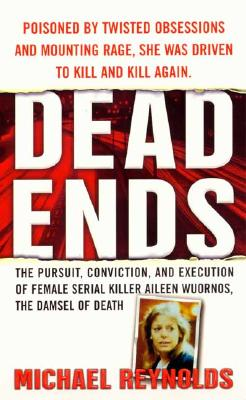 Image for Dead Ends: The Pursuit, Conviction and Execution of Female Serial Killer Aileen Wuornos, the Damsel of Death (St. Martin's True Crime Library)