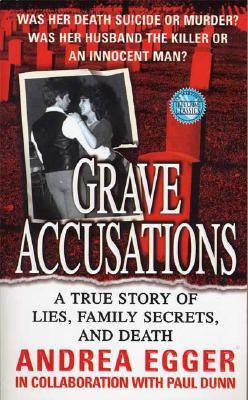 Grave Accusations: A True Story of Lies, Family Secrets, and Death (True Crime (St. Martin's Paperbacks)), Andrea Egger