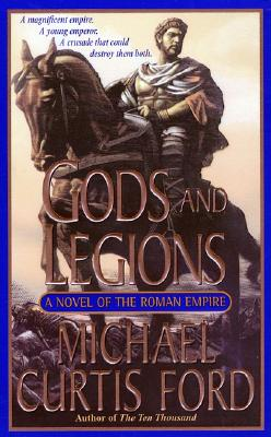 Gods and Legions: A Novel of The Roman Empire, MICHAEL CURTIS FORD