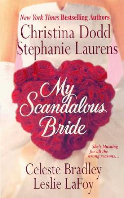 My Scandalous Bride, CHRISTINA DODD, STEPHANIE LAURENS, LESLIE LAFOY, CELESTE BRADLEY