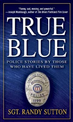 Image for True Blue: Police Stories by Those Who Have Lived Them