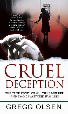 Cruel Deception: A Mother's Deadly Game, a Prosecutor's Crusade for Justice (St. Martin's True Crime Library), Gregg Olsen