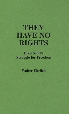 They Have No Rights: Dred Scott's Struggle for Freedom [Contributions in Legal Studies, Number 9], Ehrlich, Walter