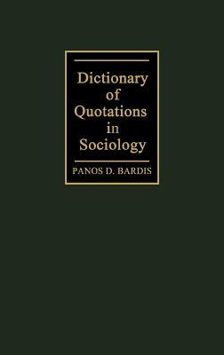 Dictionary of Quotations in Sociology, Bardis, Panos Demetrios; Bardis, Panos