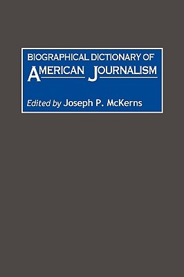 Biographical Dictionary of American Journalism:, Mckerns, Joseph