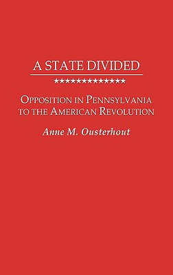 Image for A State Divided: Opposition in Pennsylvania to the American Revolution (Contributions in American History)