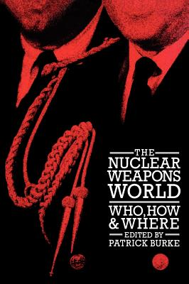 The Nuclear Weapons World: Who, How, and Where, Burke, Patrick
