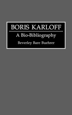 Image for Boris Karloff: A Bio-Bibliography (Bio-Bibliographies in the Performing Arts)