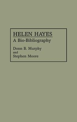 Helen Hayes: A Bio-Bibliography (Bio-Bibliographies in the Performing Arts), Moore, Stephen; Murphy, Donn
