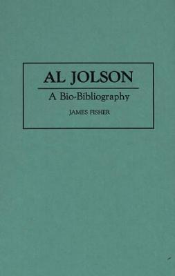 Image for Al Jolson: A Bio-Bibliography (Bio-Bibliographies in the Performing Arts)