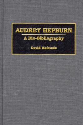 Image for Audrey Hepburn: A Bio-Bibliography (Bio-Bibliographies in the Performing Arts)