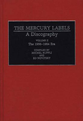 002: The Mercury Labels: A Discography Volume II The 1956-1964 Era (Discographies: Association for Recorded Sound Collections Discographic Reference)