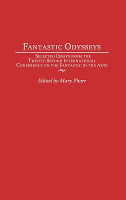 Image for Fantastic Odysseys: Selected Essays from the Twenty-Second International Conference on the Fantastic in the Arts (Contributions to the Study of Science Fiction & Fantasy)