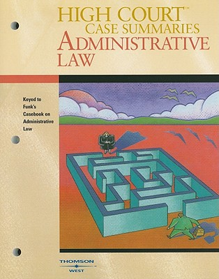 Image for High Court Case Summaries Administrative Law: Keyed to Funk, Shapiro and Weaver's Casebook on Adminstrative Procedure and Practice, 3rd Edition