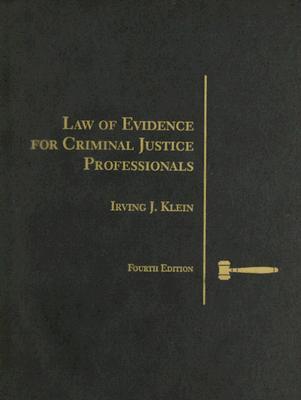 Law of Evidence for Criminal Justice Professionals (Criminal Justice Series), Irving J. Klein