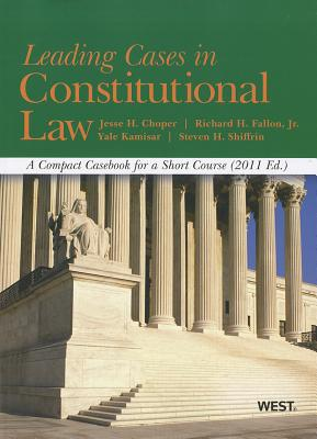 Leading Cases in Constitutional Law, A Compact Casebook for a Short Course, 2011 (American Casebooks), Jesse H. Choper (Author), Richard H. Fallon (Author), Jr. (Author), Yale Kamisar (Author), Steven H. Shiffrin (Author)