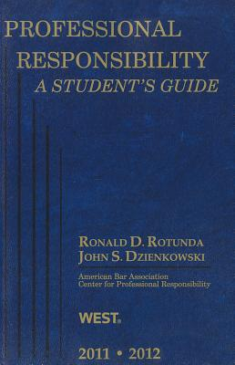 Professional Responsibility, A Student's Guide, 2011-2012, Ronald D. Rotunda (Author), John S. Dzienkowski (Author)