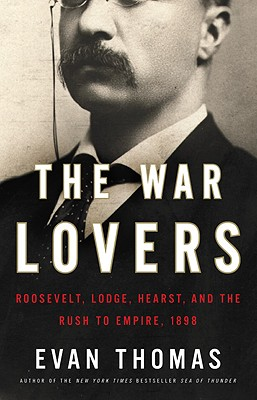 Image for The War Lovers: Roosevelt, Lodge, Hearst, and the Rush to Empire, 1898