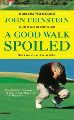 A Good Walk Spoiled: Days and Nights on the PGA Tour, John Feinstein