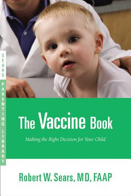 The Vaccine Book : Making the Right Decision for your Child, Robert W Sears