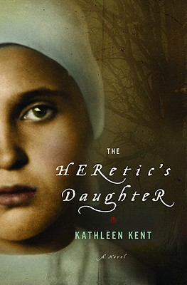 The Heretic's Daughter: A Novel, Kent, Kathleen
