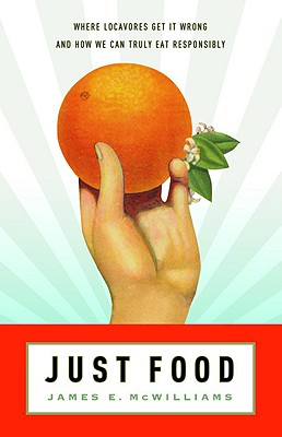 Image for Just Food: Where Locavores Get It Wrong and How We Can Truly Eat Responsibly