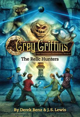 Grey Griffins: The Relic Hunters (Grey Griffins: The Clockwork Chronicles), Derek Benz, J. S. Lewis