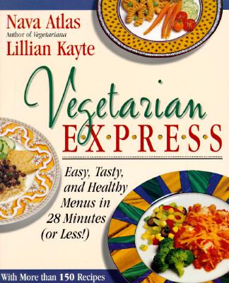 Vegetarian Express : Easy, Tasty, and Healthy Menus in 28 Minutes(or Less!), Atlas, Nava; Kayte, Lillian