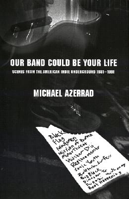 Image for Our Band Could Be Your Life: Scenes from the American Indie Underground 1981-199