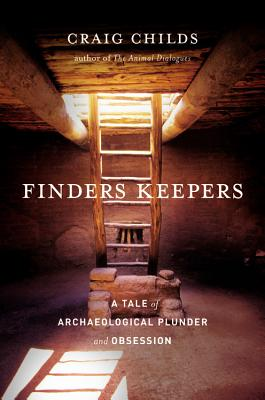 Image for Finders Keepers: A Tale of Archaeological Plunder and Obsession