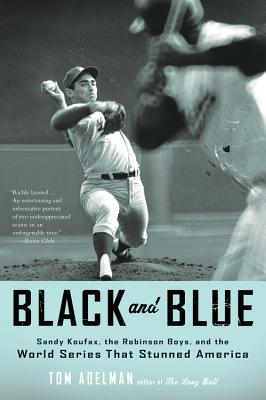 Image for Black and Blue: Sandy Koufax, the Robinson Boys, and the World Series That Stunn