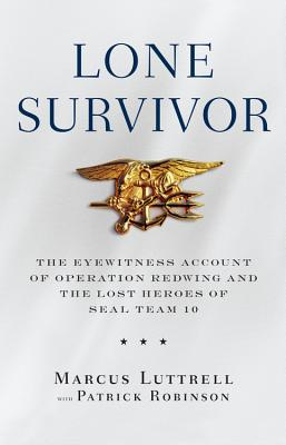 Lone Survivor: The Eyewitness Account of Operation Redwing and the Lost Heroes of SEAL Team 10, Luttrell, Marcus; Robinson, Patrick [Contributor]