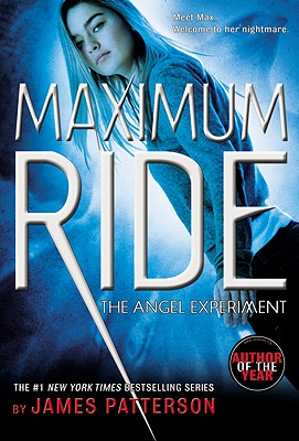 The Angel Experiment (Maximum Ride, Book 1), James Patterson