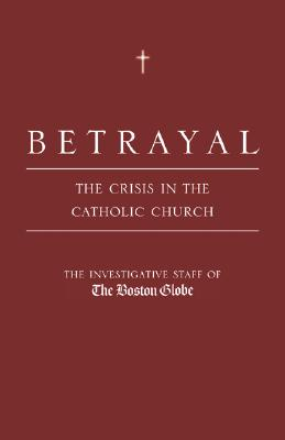 Image for Betrayal: The Crisis in the Catholic Church