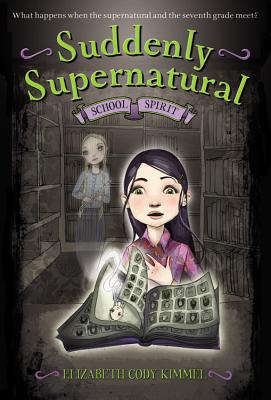 Suddenly Supernatural: School Spirit, Elizabeth Cody Kimmel