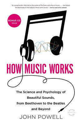 Image for How Music Works: The Science and Psychology of Beautiful Sounds, from Beethoven to the Beatles and Beyond