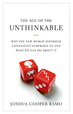 Image for The Age of the Unthinkable: Why the New World Disorder Constantly Surprises Us And What We Can Do About It