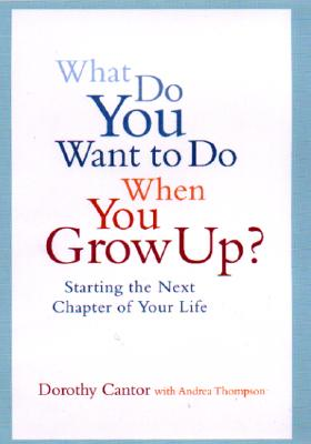 Image for What Do You Want to Do When You Grow Up?: Starting the Next Chapter of Your Life