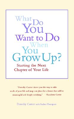 What Do You Want To Do When You Grow Up?: Starting the Next Chapter of Your Life, Cantor, Dorothy; Thompson, Andrea