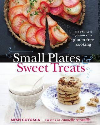 Image for Small Plates and Sweet Treats: My Family's Journey to Gluten-Free Cooking, from the Creator of Cannelle et Vanille