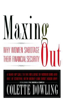 Image for Maxing Out : Why Women Sabotage Their Financial Security