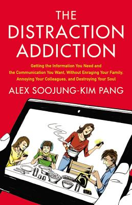 "Image for ""The Distraction Addiction: Getting the Information You Need and the Communication You Want, Without Enraging Your Family, Annoying Your Colleagues, and Destroying Your Soul"""