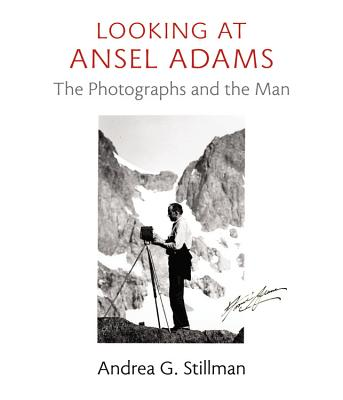 Image for Looking at Ansel Adams: The Photographs and the Man