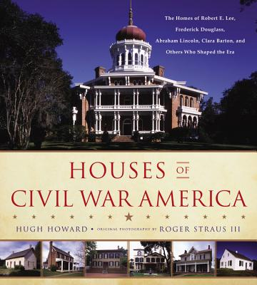 Image for Houses of Civil War America: The Homes of Robert E. Lee, Frederick Douglass, Abraham Lincoln, Clara Barton, and Others Who Shaped the Era